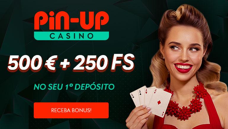Pin-Up Casino - 500€ + 250 fs no seu 1 deposito